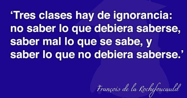 tres_clases_de_ignorancia_rochefoucauld